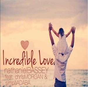 Nathaniel Bassey - Incredible Love (ft. Chris Morgan & Simpa Adaba)